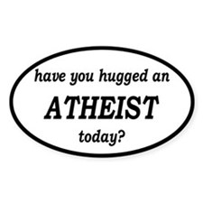 Have You Hugged An Atheist Today Decal
