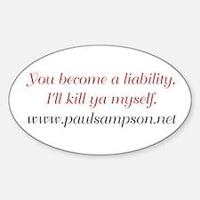 You Become a Liability I'll Kill Ya Myself Decal