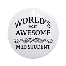 World's Most Awesome Med Student Ornament (Round)