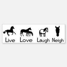 live love laugh neigh Bumper Bumper Bumper Sticker