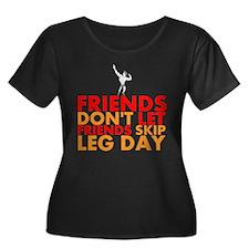 Friends Dont Let Friends Skip Leg Day Plus Size T-