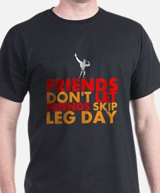 Friends Dont Let Friends Skip Leg Day T-Shirt
