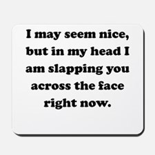 Slapping You Across The Face Mousepad