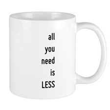 all you need is less, motivational text design Mug