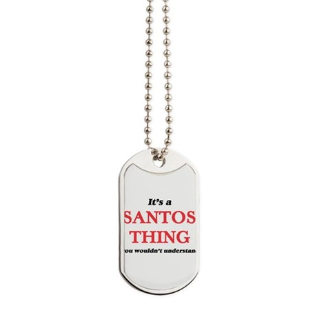 It's a Santos thing, you wouldn't Dog Tags