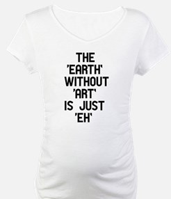 The Earth Without Art Shirt