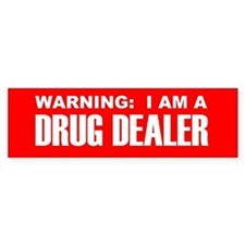 Drug Dealer Bumper Bumper Sticker