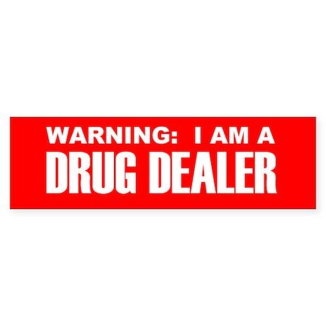 Drug Dealer Bumper Sticker