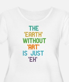 The Earth Without Art Plus Size T-Shirt
