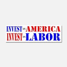 INVEST IN AMERICA INVEST IN LABOR Car Magnet 10 x