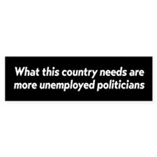 Unemployed Politicians Bumper Car Sticker