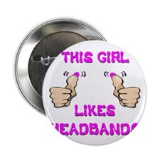 "This Girl Likes Headbands 2.25"" Button"