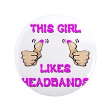 """This Girl Likes Headbands 3.5"""" Button"""