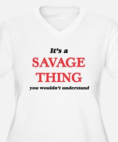 It's a Savage thing, you wou Plus Size T-Shirt