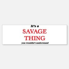 It's a Savage thing, you wouldn Bumper Bumper Bumper Sticker
