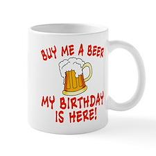 Buy me a beer My birthday is here! tshirt Mug