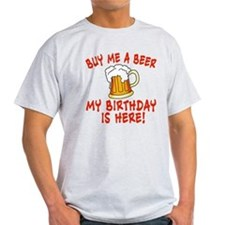 Buy me a beer My birthday is here! tshirt T-Shirt