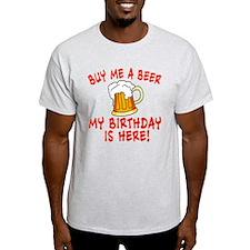 Buy me a beer My birthday is here! tshirt T-Shirt