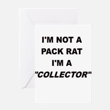 IM NOT A PACK RAT IM A COLLECTOR Greeting Card