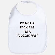 IM NOT A PACK RAT IM A COLLECTOR Bib