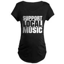 Support Local Music Maternity T-Shirt