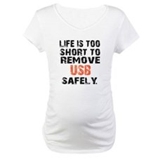 life is too short to remove usb Shirt