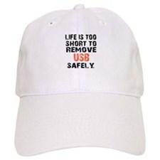 life is too short to remove usb safely Baseball Cap