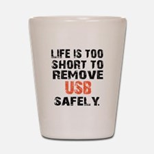 life is too short to remove usb safely Shot Glass