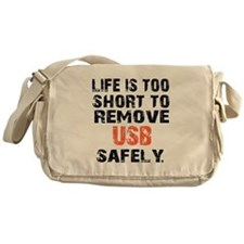 life is too short to remove usb safe Messenger Bag