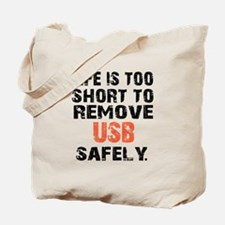 life is too short to remove usb safely Tote Bag