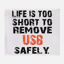 life is too short to remove usb safe Throw Blanket