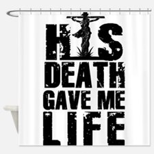 HisDeathGaveLife copy Shower Curtain
