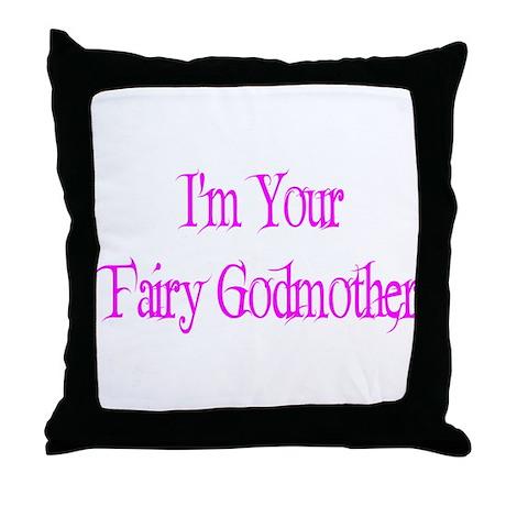 I'm Your Fairy Godmother Throw Pillow