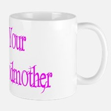 I'm Your Fairy Godmother Mug