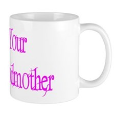I'm Your Fairy Godmother Mug
