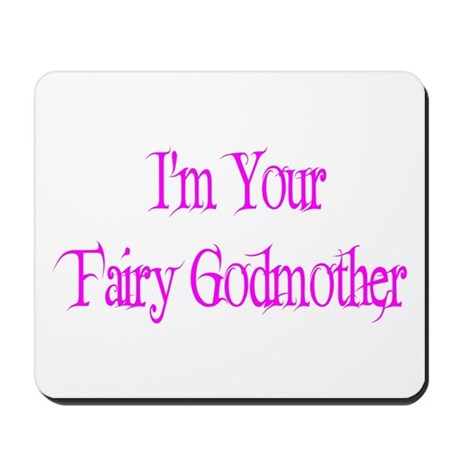 I'm Your Fairy Godmother Mousepad