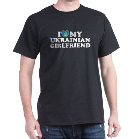 I Love My Ukrainian Girlfriend Dark T-Shirt