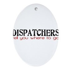 DISPATCHERS tell you where to go Ornament (Oval)