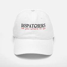 DISPATCHERS tell you where to go Baseball Baseball Baseball Cap