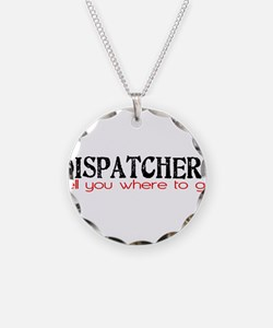 DISPATCHERS tell you where to go Necklace