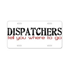 DISPATCHERS tell you where to go Aluminum License