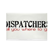 DISPATCHERS tell you where to go Rectangle Magnet
