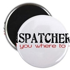 DISPATCHERS tell you where to go Magnet