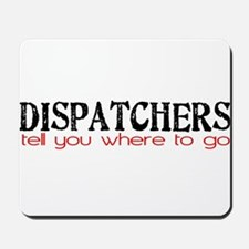 DISPATCHERS tell you where to go Mousepad