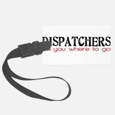 DISPATCHERS tell you where to go Luggage Tag