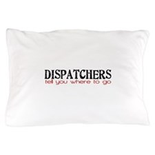 DISPATCHERS tell you where to go Pillow Case