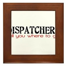 DISPATCHERS tell you where to go Framed Tile