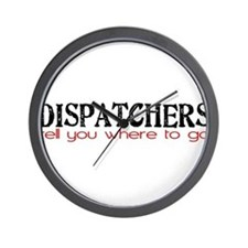 DISPATCHERS tell you where to go Wall Clock