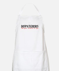 DISPATCHERS tell you where to go Apron