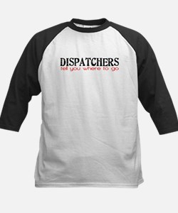 DISPATCHERS tell you where to go Baseball Jersey
